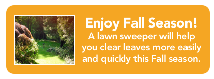 Prepare for fall leaves before they drop on your lawn. Equip yourself with a lawn sweeper and clear them faster this year.